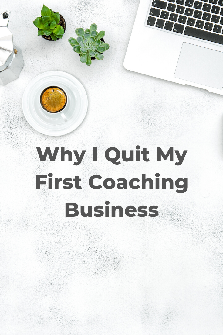 Why I Quit My First Coaching Business