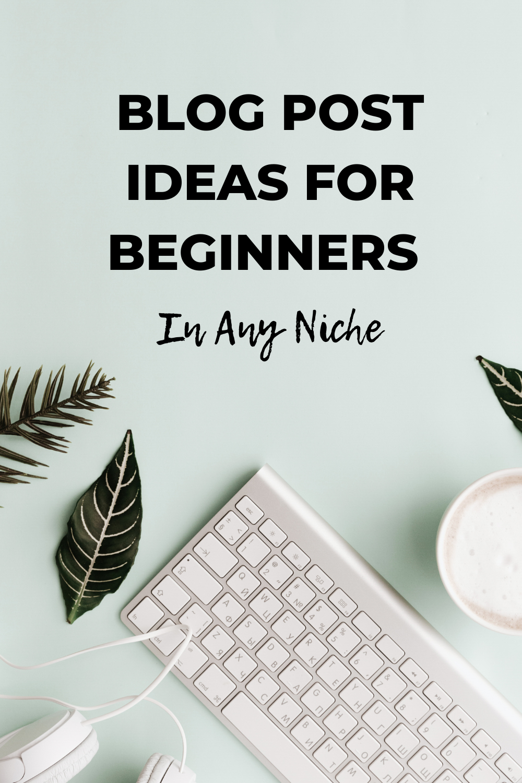 Blog Post Ideas For Beginners
