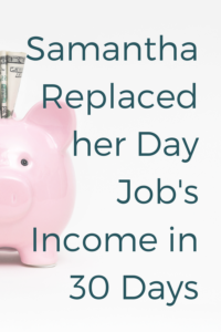 Business coaching client Samantha replaced her income in 30 days - during a pandemic.