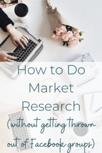 How to do do market research, without getting thrown out of Facebook groups.