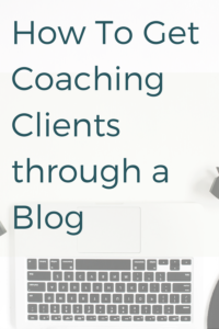 how to get coaching clients through a blog.