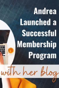 How Andrea used her blog to launch a successful membership program.