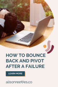 How to bounce back and pivot after a business failure.