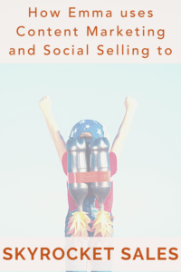 Content Marketing Service and Social Selling: How Emma Grew a Thriving Business