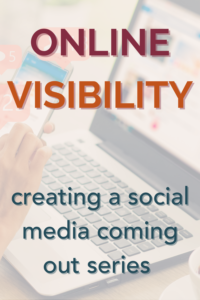 Step by step guide to using a social media coming out series for online visibility.