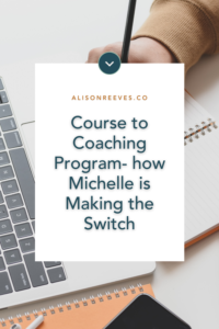 How Michelle is developing her course into a coaching program.