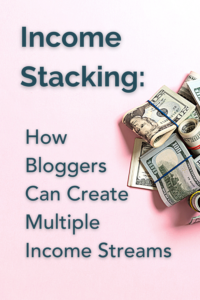How bloggers can create multiple income streams through income stacking.